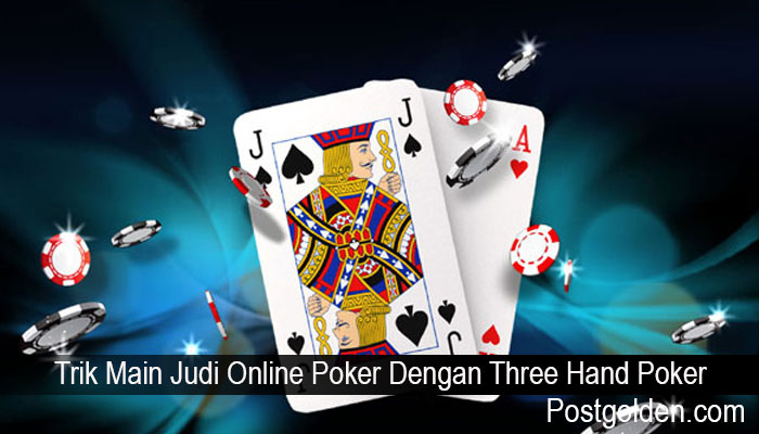 Trik Main Judi Online Poker Dengan Three Hand Poker