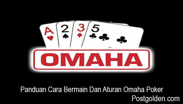 Panduan Cara Bermain Dan Aturan Omaha Poker