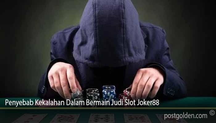 Penyebab Kekalahan Dalam Bermain Judi Slot Joker88