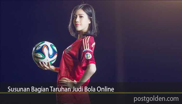 Susunan Bagian Taruhan Judi Bola Online